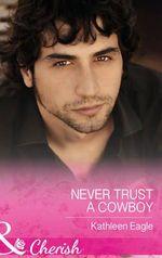 Never Trust a Cowboy - Kathleen Eagle