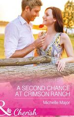 A Second Chance at Crimson Ranch : Mills & Boon Cherish - Michelle Major