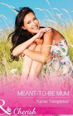 Meant-To-Be Mum : Mills & Boon Cherish - Karen Templeton