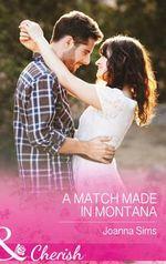 A Match Made in Montana : Mills & Boon Cherish - Joanna Sims