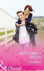 Her Cowboy Groom : Mills & Boon Cherish - Trish Milburn