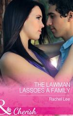 The Lawman Lassoes a Family : Conard County: The Next Generation - Rachel Lee