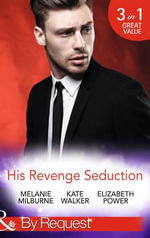 His Revenge Seduction : Mills & Boon by Request - Melanie Milburne