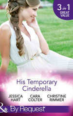 His Temporary Cinderella : Mills & Boon by Request  : Ordinary Girl in a Tiara / Kiss the Bridesmaid / A Bravo Homecoming - Jessica Hart
