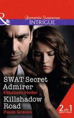 Swat Secret Admirer : Mills & Boon Intrigue - Elizabeth Heiter