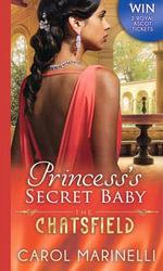 Princess's Secret Baby : The Chatsfield - Carol Marinelli