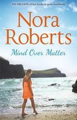 Mind Over Matter - Nora Roberts