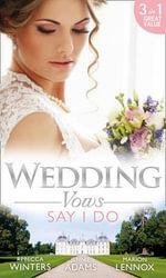 Wedding Vows : Say I Do - Rebecca Winters