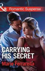 Carrying His Secret : Mills & Boon Romantic Suspense - Marie Ferrarella