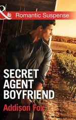 Secret Agent Boyfriend : Mills & Boon Romantic Suspense - Addison Fox