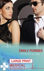 A Doctor by Day... : Mills & Boon Largeprint Medical - Emily Forbes