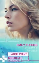 Tamed by the Renegade : Mills & Boon Largeprint Medical - Emily Forbes