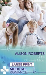 A Little Christmas Magic : Mills & Boon Largeprint Medical - Alison Roberts