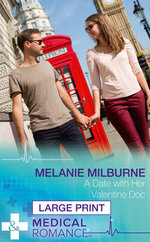 A Date with Her Valentine Doc : Mills & Boon Largeprint Medical - Melanie Milburne