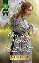 The Truth About Lady Felkirk : Mills & Boon Largeprint Historical - Christine Merrill
