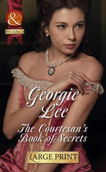 The Courtesan's Book of Secrets : Mills & Boon Largeprint Historical - Georgie Lee