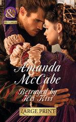Betrayed by His Kiss : Mills & Boon Largeprint Historical - Amanda McCabe