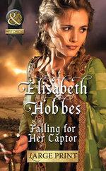 Falling for Her Captor - Elisabeth Hobbes