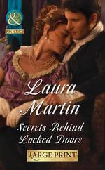 Secrets Behind Locked Doors : Mills & Boon Largeprint Historical - Laura Martin