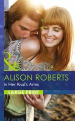 In Her Rival's Arms : Mills & Boon Largeprint Romance - Alison Roberts