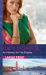 An Heiress for His Empire : Mills & Boon Largeprint Romance - Lucy Monroe