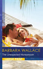 The Unexpected Honeymoon : Mills & Boon Largeprint Romance - Barbara Wallace