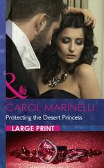 Protecting the Desert Princess : Mills & Boon Largeprint Romance - Carol Marinelli
