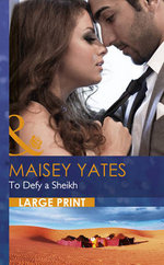 To Defy a Sheikh : Mills & Boon Largeprint Romance - Maisey Yates
