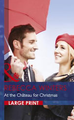 At the Chateau for Christmas : Mills & Boon Largeprint Romance - Rebecca Winters