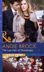 The Last Heir of Monterrato : Mills & Boon Largeprint Romance - Andie Brock