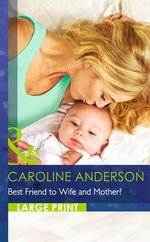 Best Friend to Wife and Mother? : Mills & Boon Largeprint Romance - Caroline Anderson
