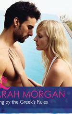Playing by the Greek's Rules : Mills & Boon Hardback Romance - Sarah Morgan