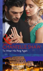 To Wear His Ring Again : Mills & Boon Hardback Romance - Chantelle Shaw
