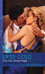 One Hot Desert Night : Mills & Boon Hardback Romance - Kristi Gold