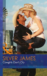 Cowgirls Don't Cry : Mills & Boon Hardback Romance - James Silver
