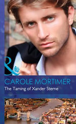 The Taming of Xander Sterne : Mills & Boon Hardback Romance - Carole Mortimer