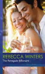 The Renegade Billionaire : Mills & Boon Hardback Romance - Rebecca Winters