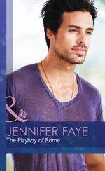 The Playboy of Rome : Mills & Boon Hardback Romance - Jennifer Faye
