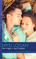 Her Knight in the Outback : Mills & Boon Hardback Romance - Nikki Logan