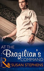 At the Brazilian's Command : Mills & Boon Hardback Romance - Susan Stephens