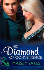 His Diamond of Convenience : Mills & Boon Hardback Romance - Maisey Yates