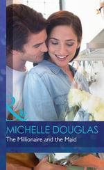The Millionaire and the Maid : Mills & Boon Hardback Romance - Michelle Douglas