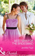 Best Man for the Bridesmaid : Mills & Boon Hardback Romance - Jennifer Faye