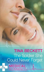 The Soldier She Could Never Forget : Mills & Boon Hardback Romance - Tina Beckett