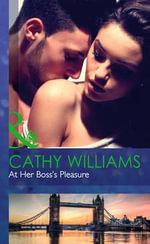 At Her Boss's Pleasure : Mills & Boon Hardback Romance - Cathy Williams