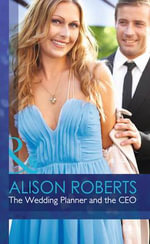 The Wedding Planner and the CEO : Mills & Boon Hardback Romance - Alison Roberts