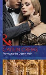 Protecting the Desert Heir : Scandalous Sheikh Brides - Caitlin Crews
