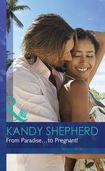 From Paradise...to Pregnant! : Mills & Boon Hardback Romance - Kandy Shepherd