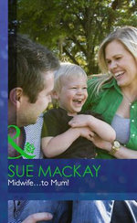 Midwife... to Mum! : Midwives On-Call - Sue MacKay