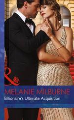 Billionaire's Ultimate Acquisition : Mills & Boon Hardback Romance - Melanie Milburne